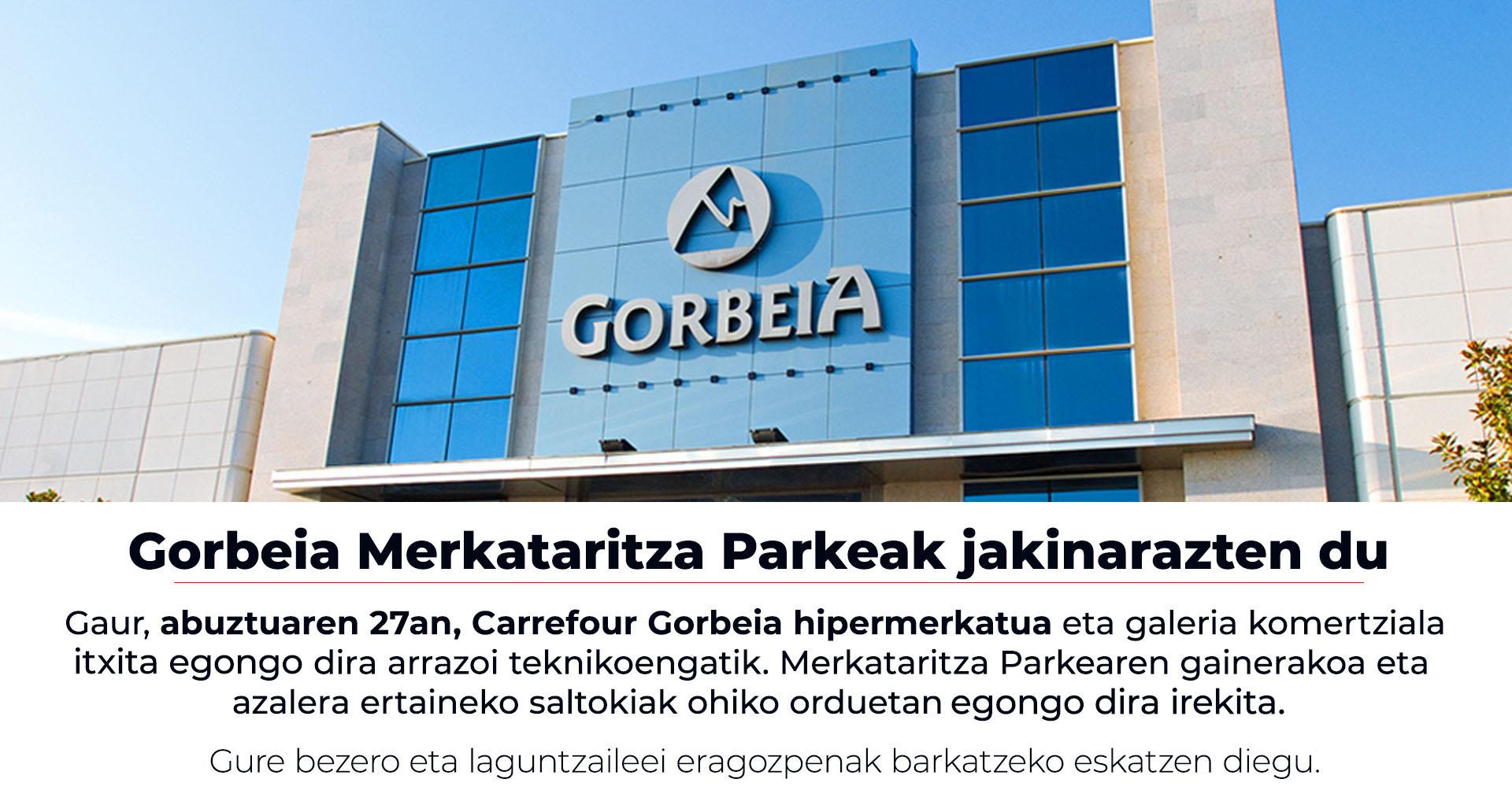 Gorbeia merkataritza parkeak jakinarazten du: gure jarduerari berriro ekingo diogu abuztuaren 28an